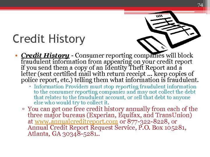 74 Credit History • Credit History - Consumer reporting companies will block fraudulent information