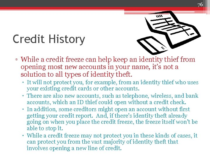 76 Credit History ▫ While a credit freeze can help keep an identity thief