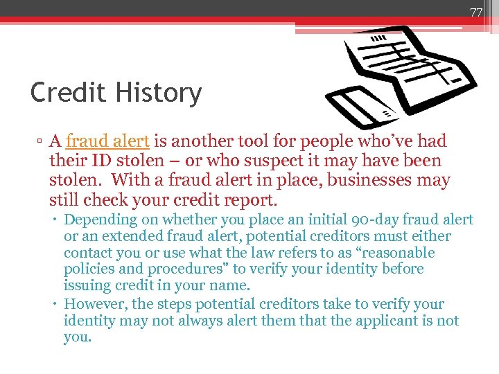 77 Credit History ▫ A fraud alert is another tool for people who've had