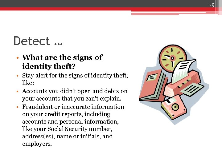 79 Detect … • What are the signs of identity theft? • Stay alert