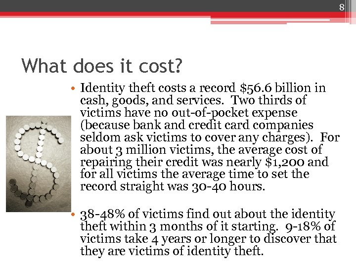 8 What does it cost? • Identity theft costs a record $56. 6 billion