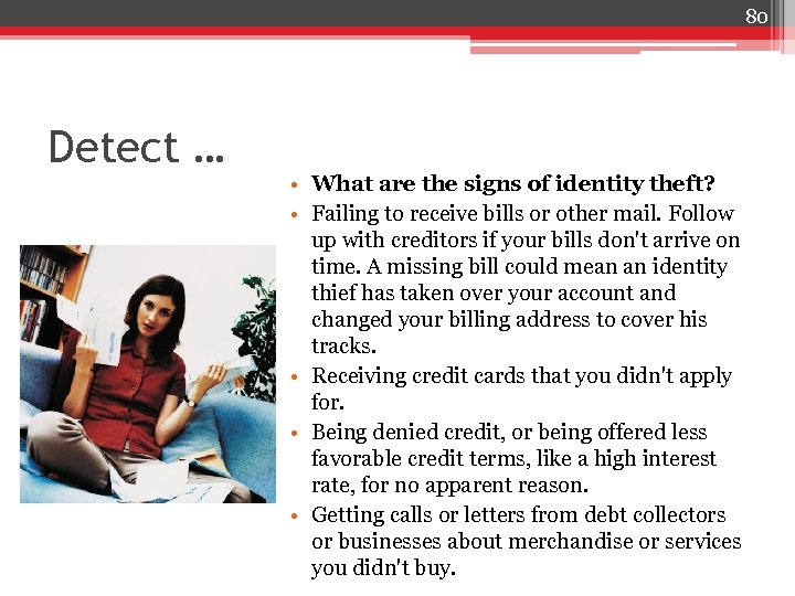 80 Detect … • What are the signs of identity theft? • Failing to