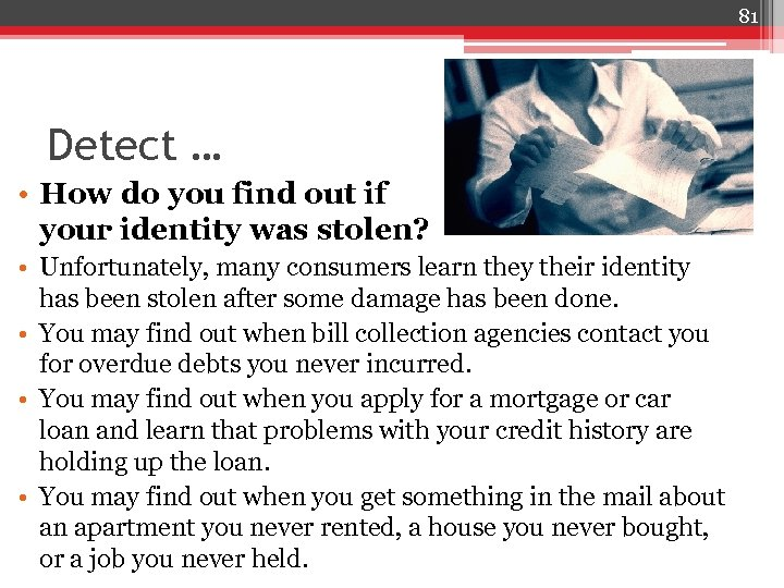 81 Detect … • How do you find out if your identity was stolen?