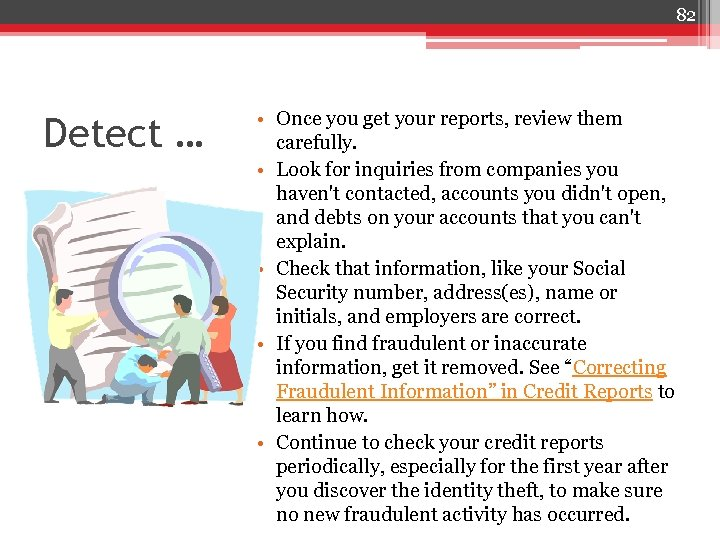 82 Detect … • Once you get your reports, review them carefully. • Look