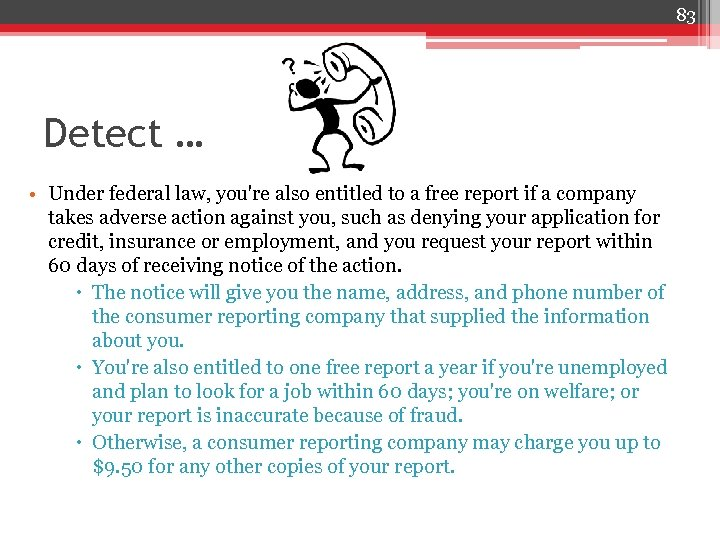 83 Detect … • Under federal law, you're also entitled to a free report