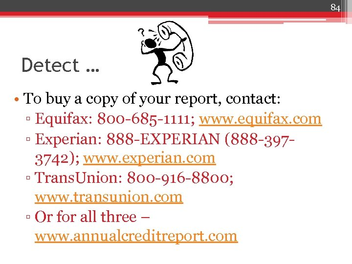 84 Detect … • To buy a copy of your report, contact: ▫ Equifax: