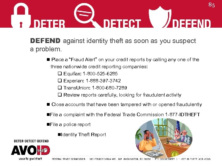 85 DEFEND against identity theft as soon as you suspect a problem. n Place