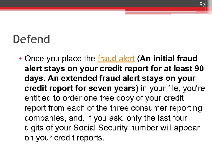 87 Defend • Once you place the fraud alert (An initial fraud alert stays