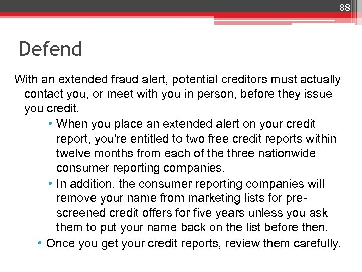 88 Defend With an extended fraud alert, potential creditors must actually contact you, or
