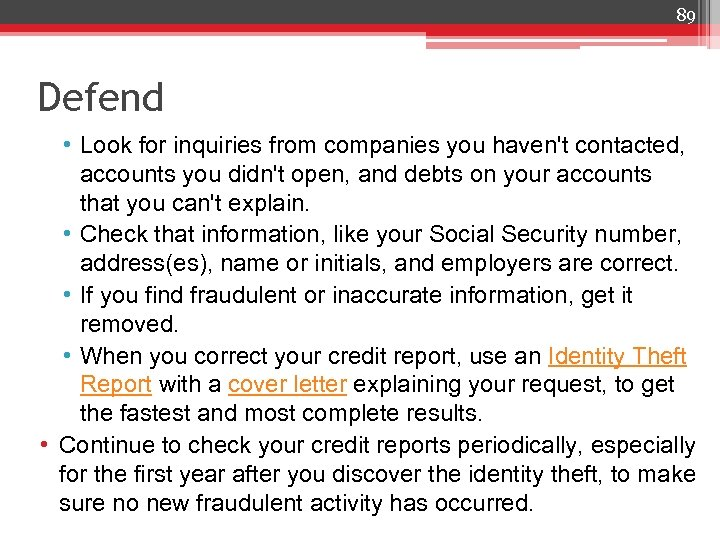 89 Defend • Look for inquiries from companies you haven't contacted, accounts you didn't