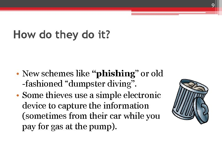 """9 How do they do it? • New schemes like """"phishing"""" or old -fashioned"""