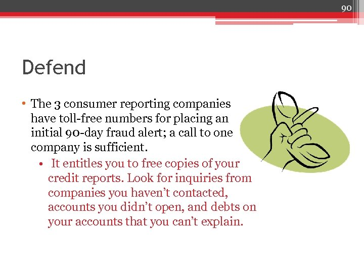 90 Defend • The 3 consumer reporting companies have toll-free numbers for placing an