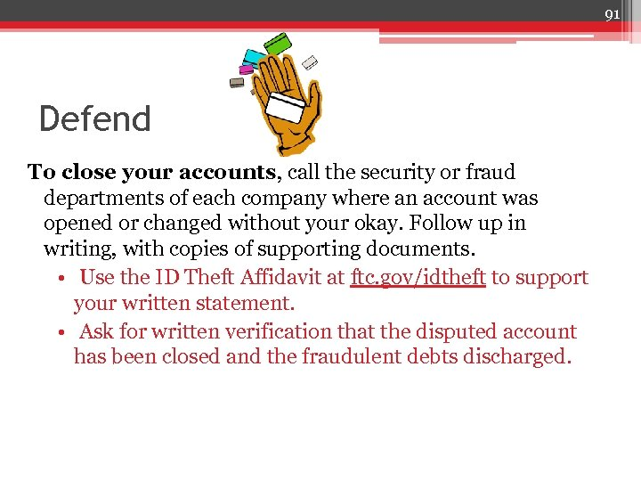 91 Defend To close your accounts, call the security or fraud departments of each