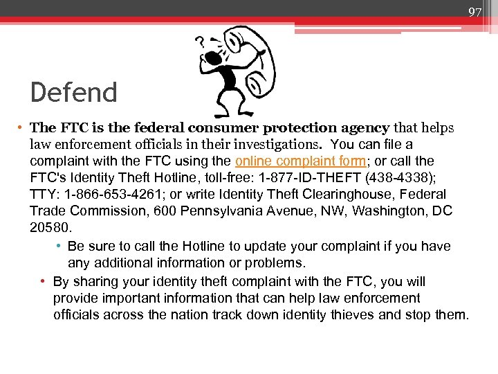 97 Defend • The FTC is the federal consumer protection agency that helps law