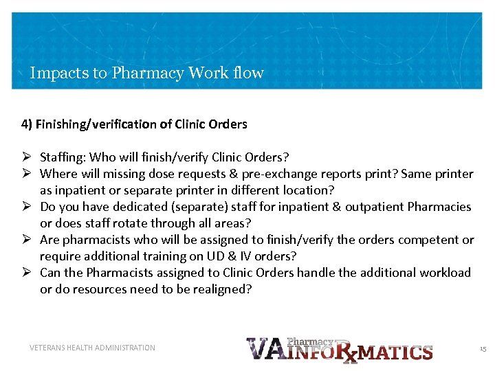 Impacts to Pharmacy Work flow 4) Finishing/verification of Clinic Orders Ø Staffing: Who will