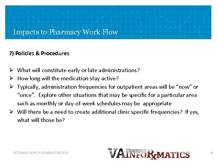 Impacts to Pharmacy Work Flow 7) Policies & Procedures Ø What will constitute early