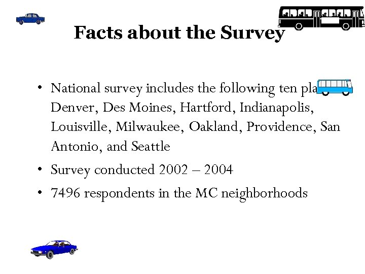 Facts about the Survey • National survey includes the following ten places: Denver, Des