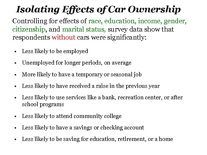 Isolating Effects of Car Ownership Controlling for effects of race, education, income, gender, citizenship,