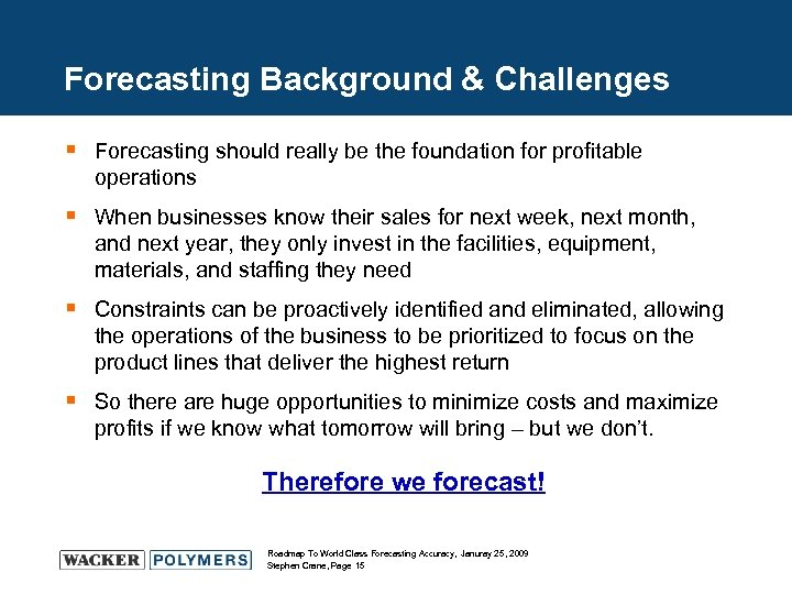 Forecasting Background & Challenges § Forecasting should really be the foundation for profitable operations