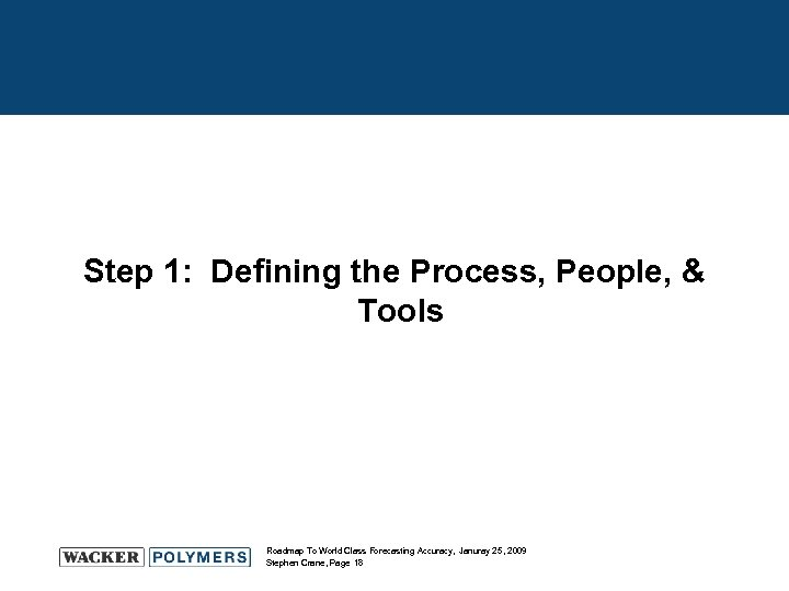 Step 1: Defining the Process, People, & Tools Roadmap To World Class Forecasting Accuracy,