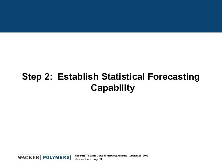 Step 2: Establish Statistical Forecasting Capability Roadmap To World Class Forecasting Accuracy, Januray 25,