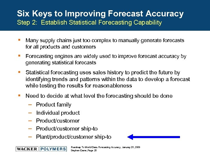 Six Keys to Improving Forecast Accuracy Step 2: Establish Statistical Forecasting Capability § Many