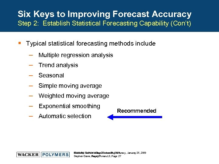 Six Keys to Improving Forecast Accuracy Step 2: Establish Statistical Forecasting Capability (Con't) §