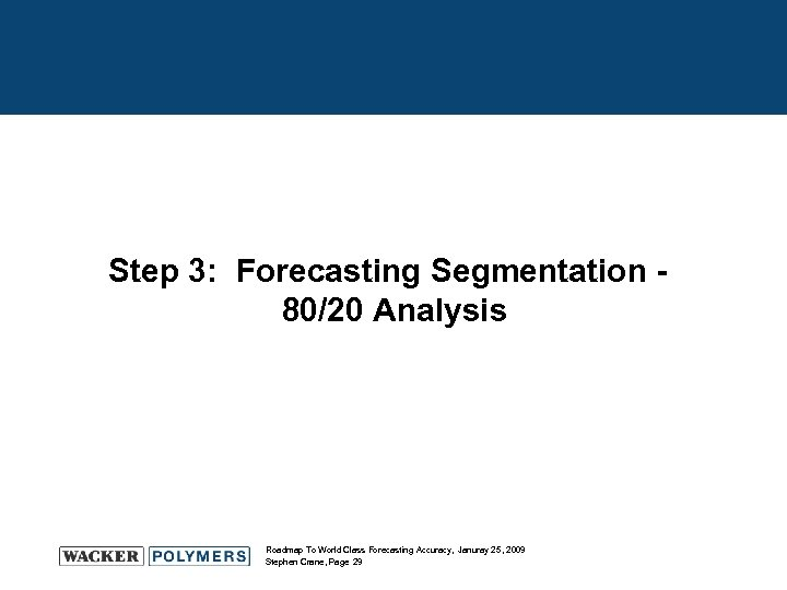 Step 3: Forecasting Segmentation 80/20 Analysis Roadmap To World Class Forecasting Accuracy, Januray 25,