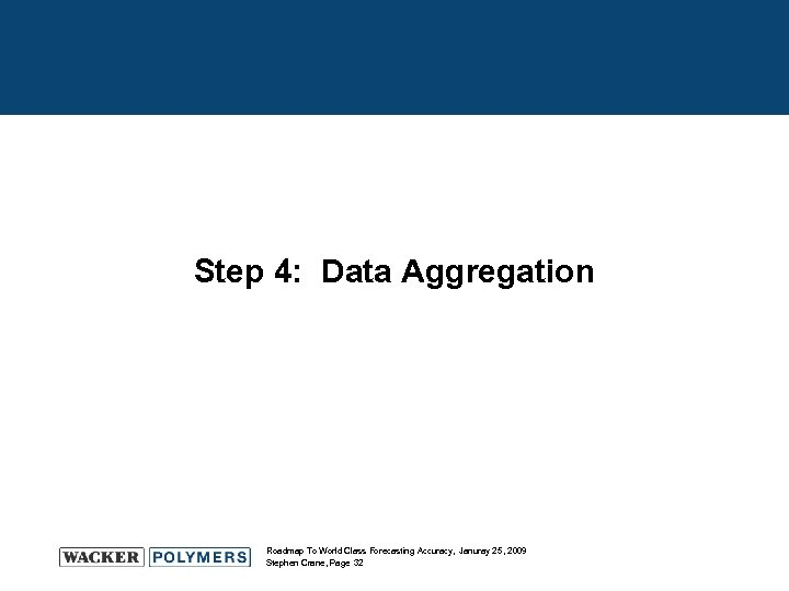 Step 4: Data Aggregation Roadmap To World Class Forecasting Accuracy, Januray 25, 2009 Stephen