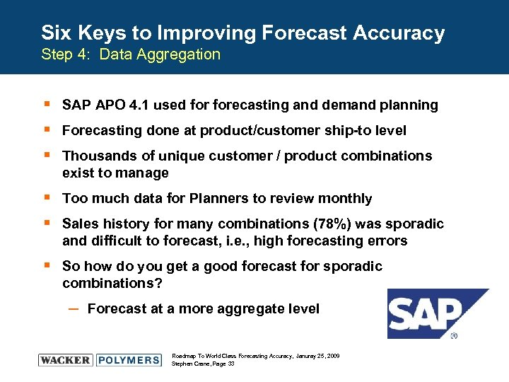 Six Keys to Improving Forecast Accuracy Step 4: Data Aggregation § SAP APO 4.