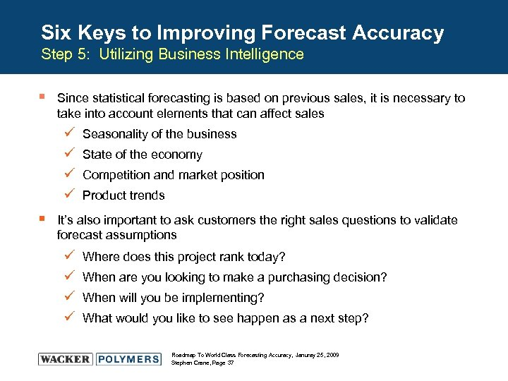 Six Keys to Improving Forecast Accuracy Step 5: Utilizing Business Intelligence § Since statistical