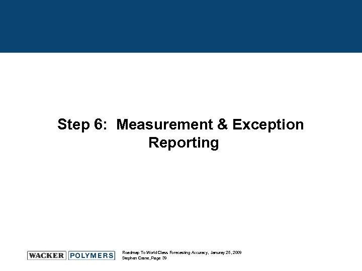 Step 6: Measurement & Exception Reporting Roadmap To World Class Forecasting Accuracy, Januray 25,