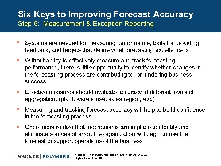 Six Keys to Improving Forecast Accuracy Step 6: Measurement & Exception Reporting § Systems