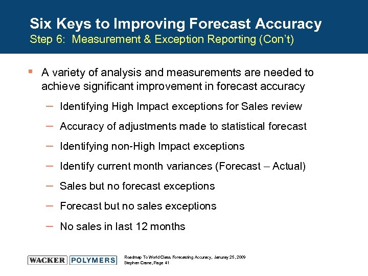 Six Keys to Improving Forecast Accuracy Step 6: Measurement & Exception Reporting (Con't) §