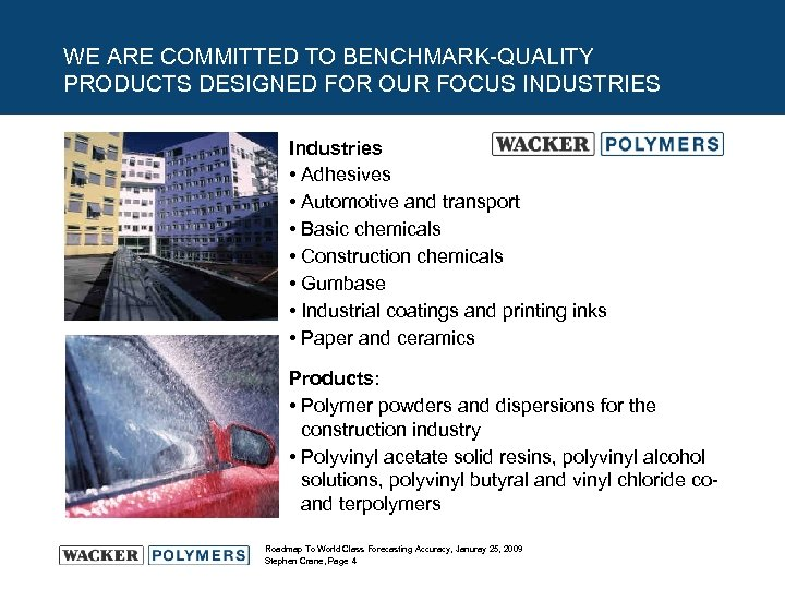 WE ARE COMMITTED TO BENCHMARK-QUALITY PRODUCTS DESIGNED FOR OUR FOCUS INDUSTRIES Industries • Adhesives