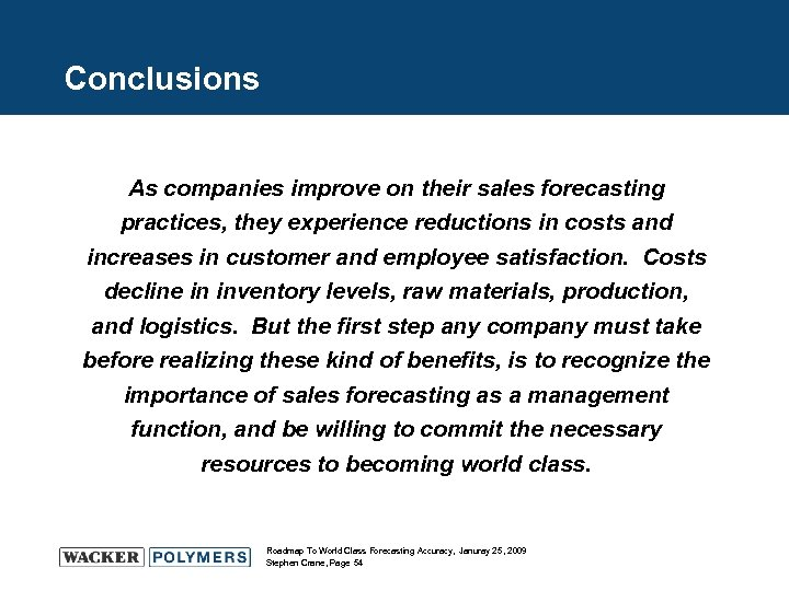 Conclusions As companies improve on their sales forecasting practices, they experience reductions in costs