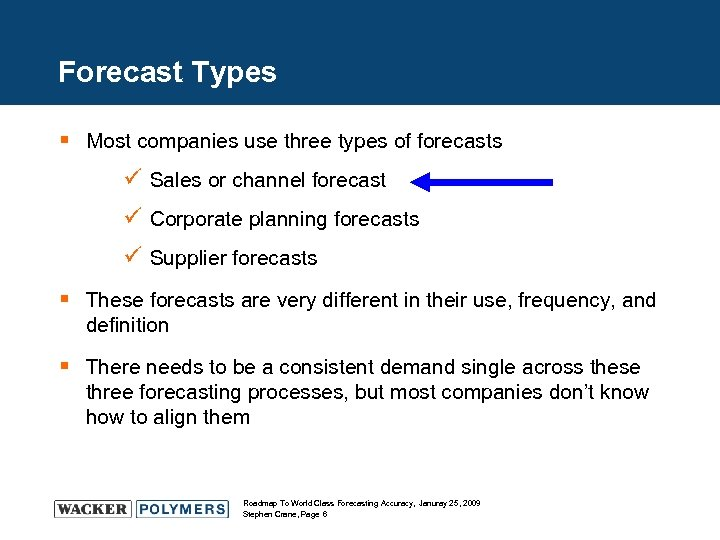 Forecast Types § Most companies use three types of forecasts ü Sales or channel