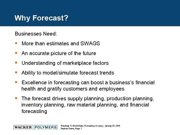 Why Forecast? Businesses Need: § More than estimates and SWAGS § An accurate picture