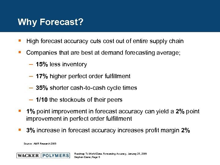 Why Forecast? § High forecast accuracy cuts cost out of entire supply chain §