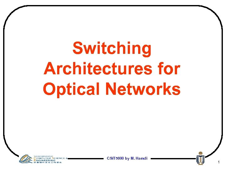 Switching Architectures for Optical Networks CSIT 5600 by M. Hamdi 1