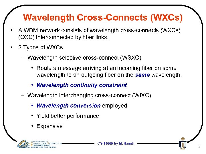 Wavelength Cross-Connects (WXCs) • A WDM network consists of wavelength cross-connects (WXCs) (OXC) interconnected