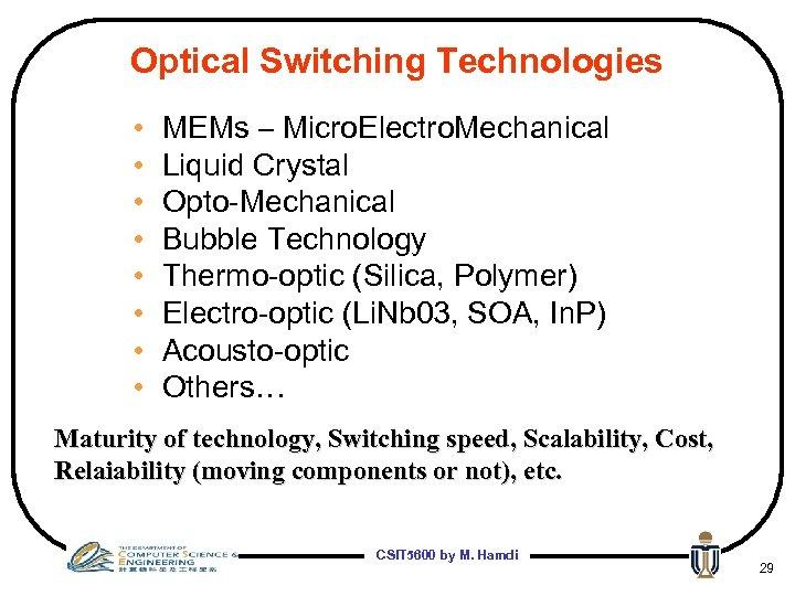Optical Switching Technologies • • MEMs – Micro. Electro. Mechanical Liquid Crystal Opto-Mechanical Bubble
