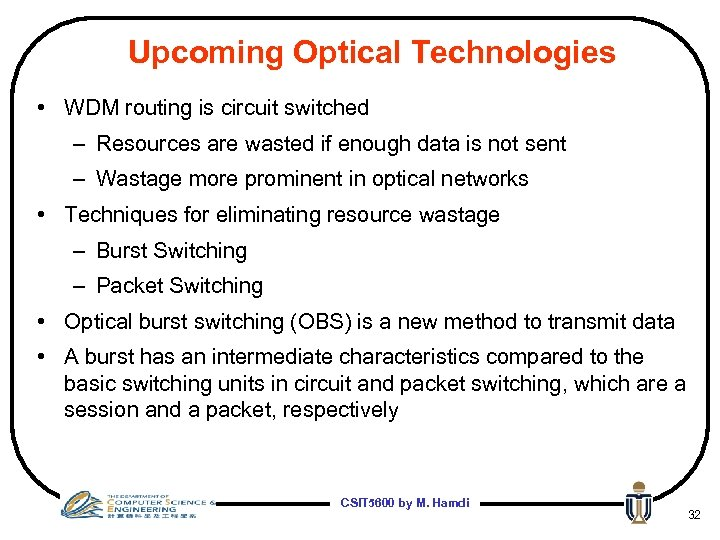 Upcoming Optical Technologies • WDM routing is circuit switched – Resources are wasted if