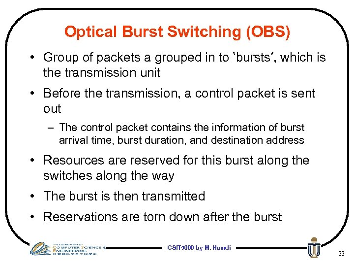 Optical Burst Switching (OBS) • Group of packets a grouped in to 'bursts', which