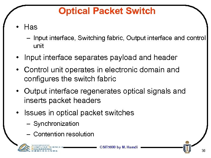Optical Packet Switch • Has – Input interface, Switching fabric, Output interface and control
