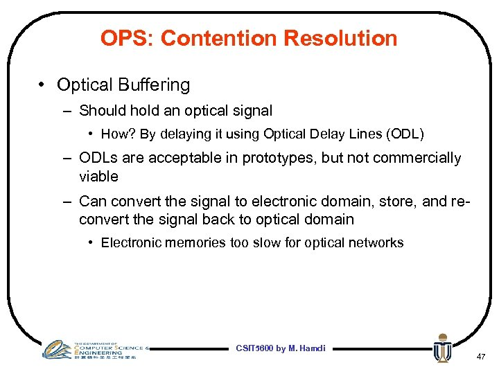 OPS: Contention Resolution • Optical Buffering – Should hold an optical signal • How?