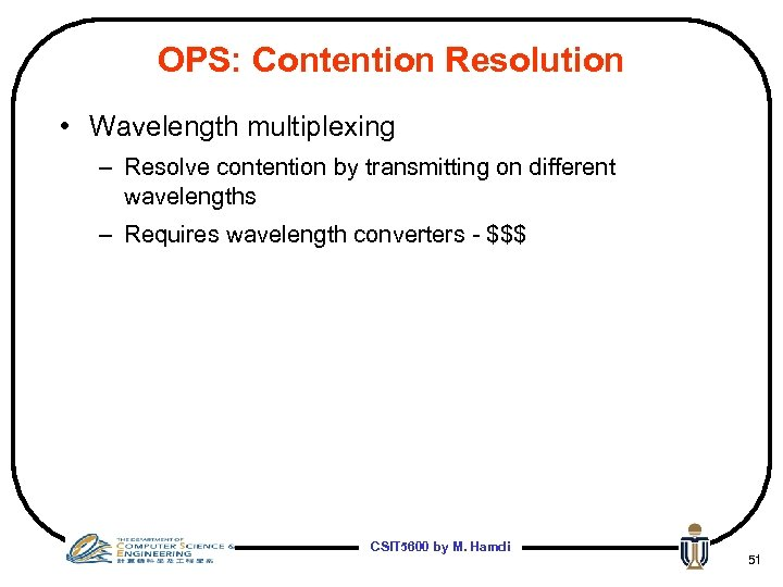 OPS: Contention Resolution • Wavelength multiplexing – Resolve contention by transmitting on different wavelengths