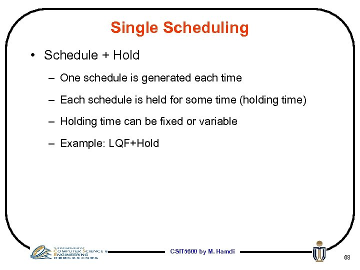 Single Scheduling • Schedule + Hold – One schedule is generated each time –