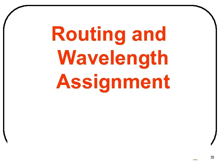 Routing and Wavelength Assignment CSIT 5600 by M. Hamdi 69
