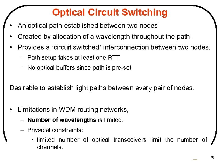 Optical Circuit Switching • An optical path established between two nodes • Created by